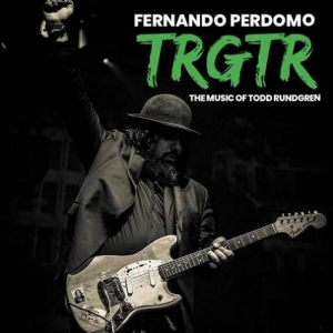 Fernando Perdomo - Trgtr: The Music of Todd Rundgren
