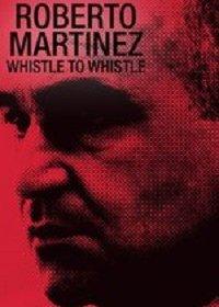 Роберто Мартинес: От свистка до свистка