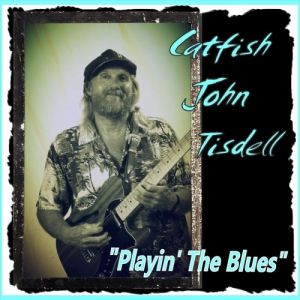 Catfish John Tisdell - Playin' the Blues